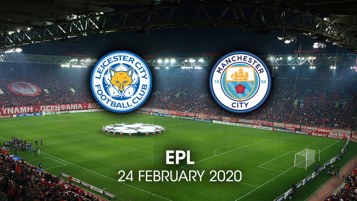 EPL – Leicester vs Manchester City 24/2/2020